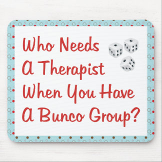 bunco who needs a therapist mousepad