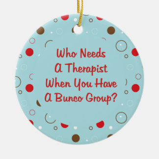 bunco who needs a therapist round ceramic decoration
