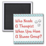 bunco who needs a therapist square magnet