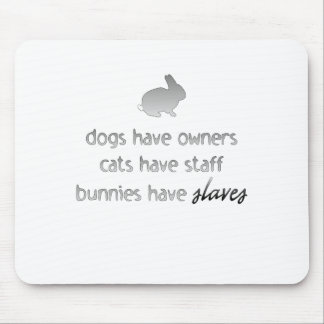 Bunnies Have Slaves Mouse Mat