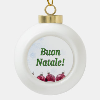 Buon Natale! Merry Christmas in Italian gf Ceramic Ball Decoration