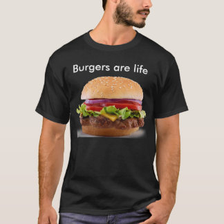 Burgers are Life T-Shirt