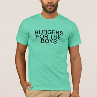BURGERS FOR THE BOYS! OH YEAH! T-Shirt