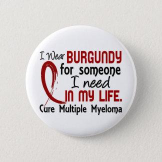 Burgundy For Someone I Need Multiple Myeloma 6 Cm Round Badge