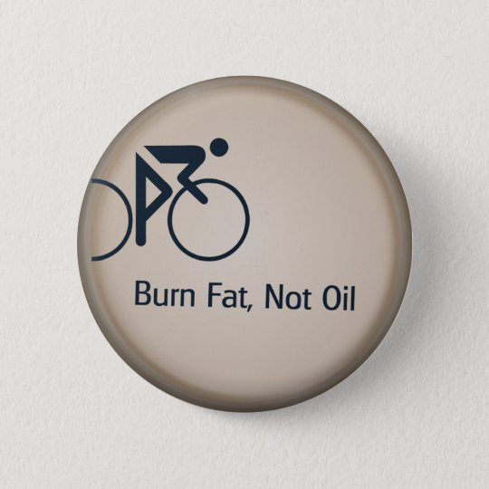 Burn Fat Not Oil 6 Cm Round Badge