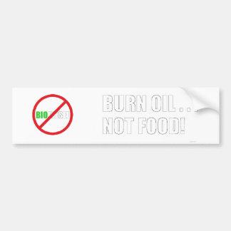 Burn Oil . . . Not Food! Car Bumper Sticker