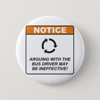 Bus Driver / Argue 6 Cm Round Badge