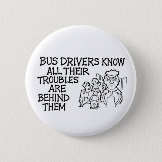 Bus Drivers Know All Their Troubles Behind Them 6 Cm Round Badge