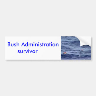 Bush Administration survivor Bumper Sticker
