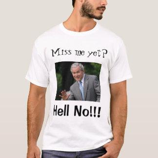 "Bush (f) Cheney (b), ""Miss me yet?"", ""Hell No!!!"" T-Shirt"
