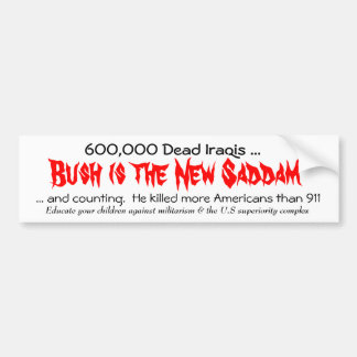 Bush is the New Saddam, ... and co... - Customized Bumper Sticker