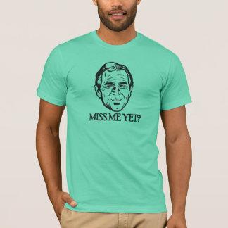 Bush, Miss me yet? T-Shirt
