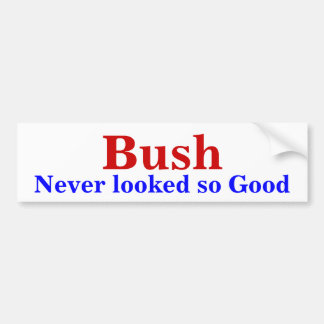 Bush, Never looked so Good Bumper Sticker