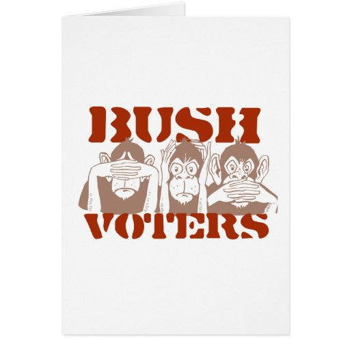 Bush Voters see no evil Greeting Cards