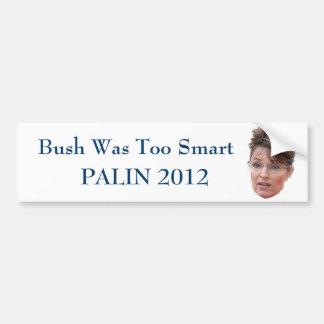 Bush was too smart Palin 2012 Bumper Stickers
