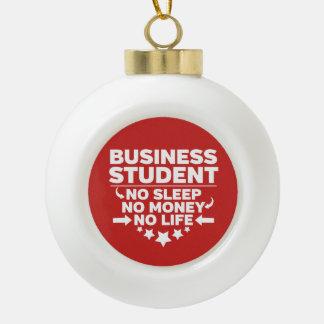 Business Student No Life or Money Ceramic Ball Christmas Ornament