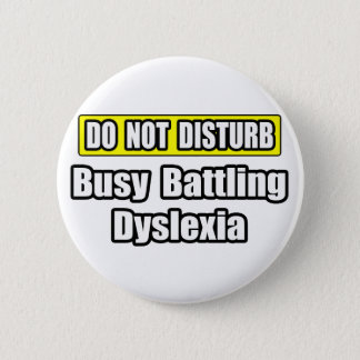 Busy Battling Dyslexia 6 Cm Round Badge