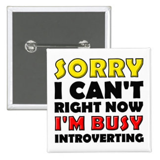 Busy Introverting Funny Button Badge Pin