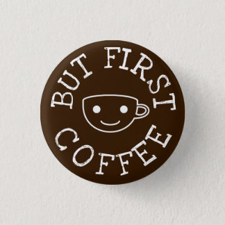 But First Coffee 3 Cm Round Badge