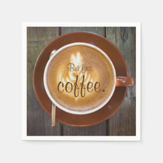 But first, coffee.    Cappuccino cup Disposable Napkins