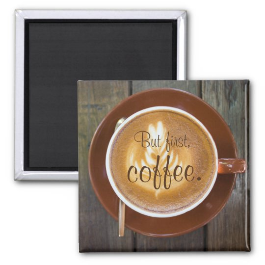But first, coffee. || Cappuccino cup Magnet