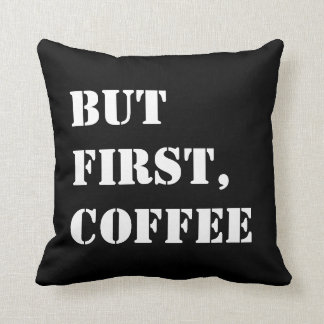 But first, Coffee - decorative throw pillow