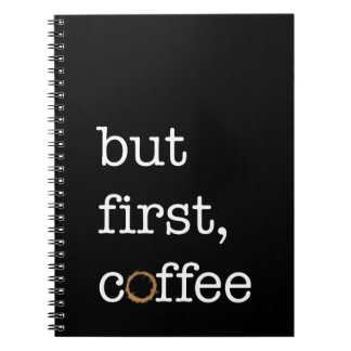 But First Coffee - Inspirational Journal Spiral Note Book