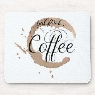 But First, Coffee... Mouse Mat