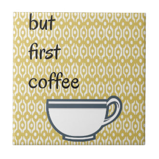 But First Coffee Small Square Tile