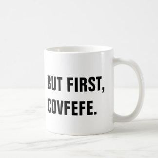 But First, Covfefe Covfefe Mug