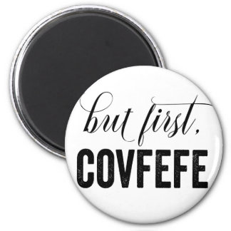 But First, COVFEFE Magnet