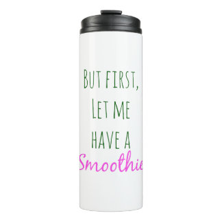 But First Let Me Have A Smoothie Thermal Tumbler