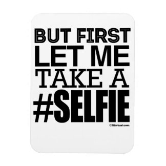 BUT FIRST LET ME TAKE A SELFIE RECTANGLE MAGNET