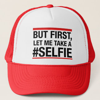 But first, let me take a selfie trucker hat