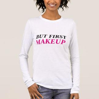 BUT FIRST MAKEUP LONG SLEEVE T-Shirt