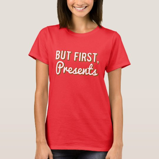 But First Presents Christmas T-Shirt