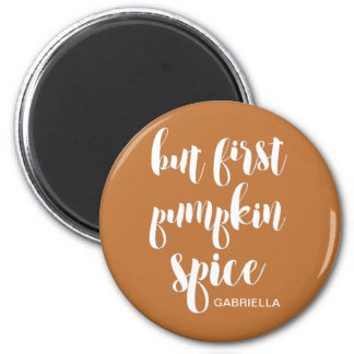 But First Pumpkin Spice Add Name Magnet