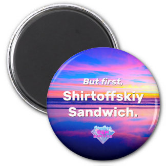 But First, Shirtoffskiy Sandwich 6 Cm Round Magnet