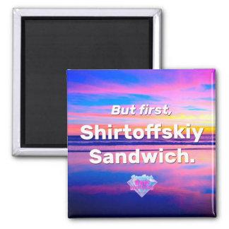 But First, Shirtoffskiy Sandwich Square Magnet