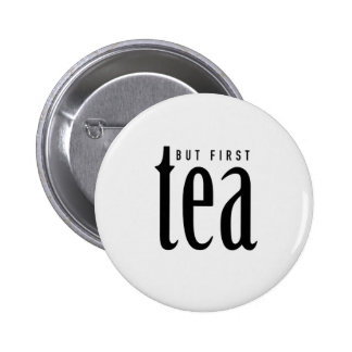 But first, tea 6 cm round badge