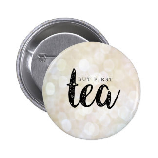 But first, tea in Gold 6 Cm Round Badge