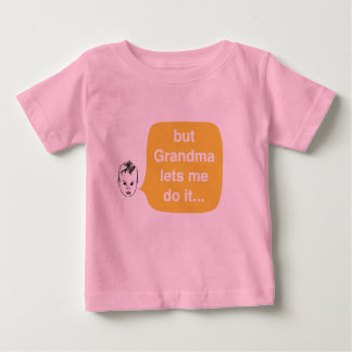 but Grandma lets me do it T-shirts