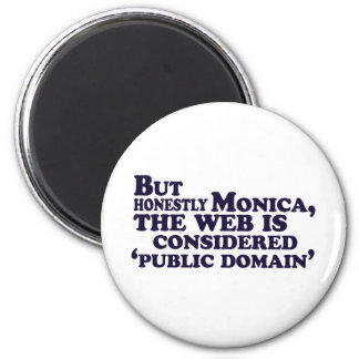 But Honestly Monica, The Web Is Considered .... 6 Cm Round Magnet