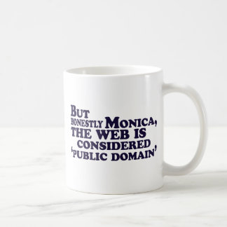 But Honestly Monica, The Web Is Considered .... Basic White Mug