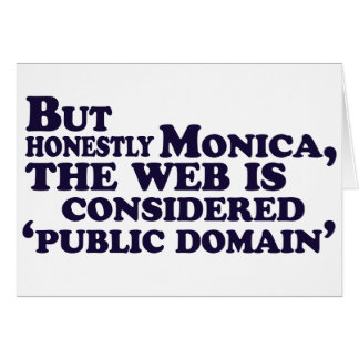 But Honestly Monica, The Web Is Considered .... Greeting Card