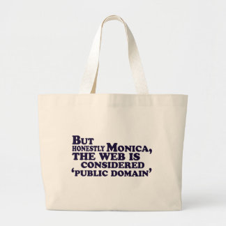But Honestly Monica, The Web Is Considered .... Large Tote Bag