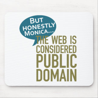 But Honestly Monica, The Web Is Considered Public Mouse Pad