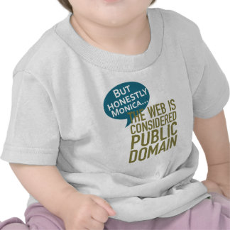 But Honestly Monica, The Web Is Considered Public Shirt