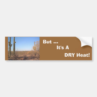 But ..., It's A  DRY Heat! bumper sticker