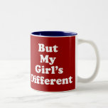 But My Girl's Different Two-Tone Mug